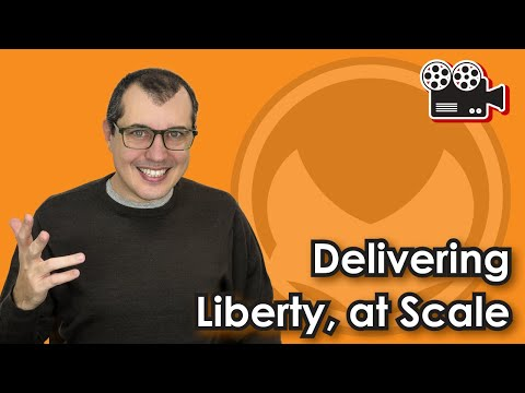 Delivering Liberty, at Scale