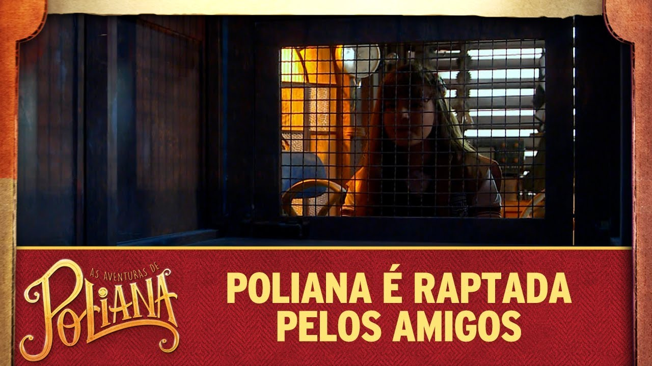 Poliana é raptada pelos amigos | As Aventuras de Poliana