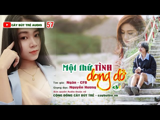 57. Một thứ tình dang dở! | Tác giả Ngân - CFB | Giọng đọc Nguyễn Hương