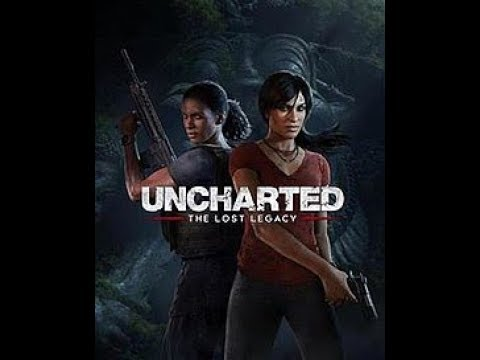 Uncharted the lost legacy part 1 A new game to stream