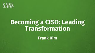 Becoming a CISO: Leading Transformation