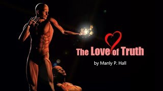 The Love of Truth 💖 by Manly P  Hall  (without music)