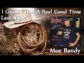 watch he video of Moe Bandy - I Guess I Had A Real Good Time Last Night