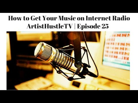 How to Get Your Music on Internet Radio | ArtistHustle TV Episode 25