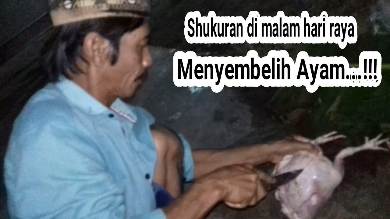PAK GEMBLEH MENYEMBELIH AYAM DI MALAM HARI RAYA IDUL FITRI ...