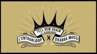 L'ENTOURLOOP & SKARRA MUCCI - Tell Dem Again Ft. BlabberMouf (Official Audio)