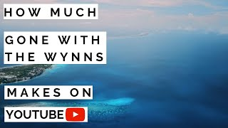 How much Gone with the Wynns makes on Youtube