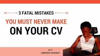 3 CV Mistakes You Must Never Make