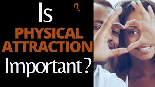 Is Physical Attraction Important In A Relationship? |Christian Dating Advice