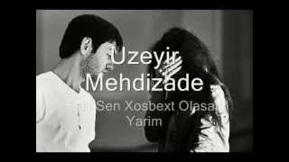 Uzeyir Mehdizade-Teki Sen Xosbext Olasan Yarim(New).wmv