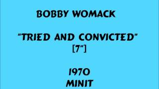"""Bobby Womack - Tried And Convicted  [7""""] - 1970"""