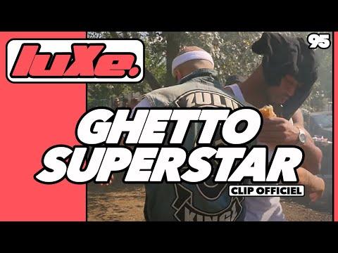 luXe - Ghetto Superstar (Clip Officiel)