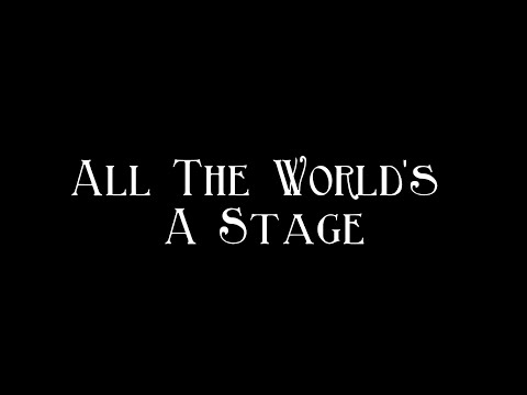 All The World's A Stage - William Shakespeare (1564-1616)