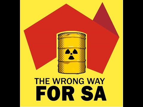 Greens' Public Forum: Nuclear Waste Dump - The Wrong Way for SA
