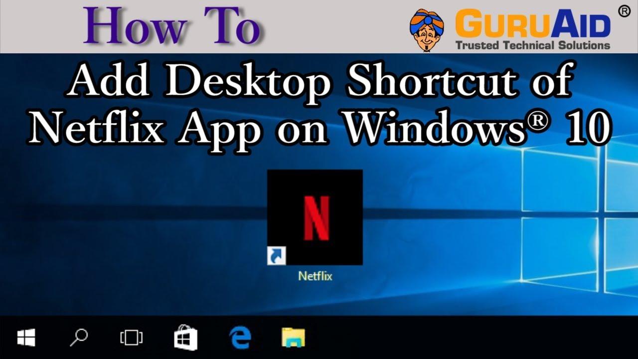 How to Add Desktop Shortcut of Netflix App on Windows® 10 - GuruAid