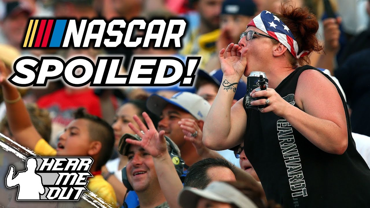 Has NASCAR SPOILED Its Fan base? | Hear Me Out
