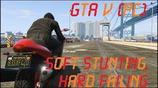 [GTA V PC] Soft Stunting, Hard Failing
