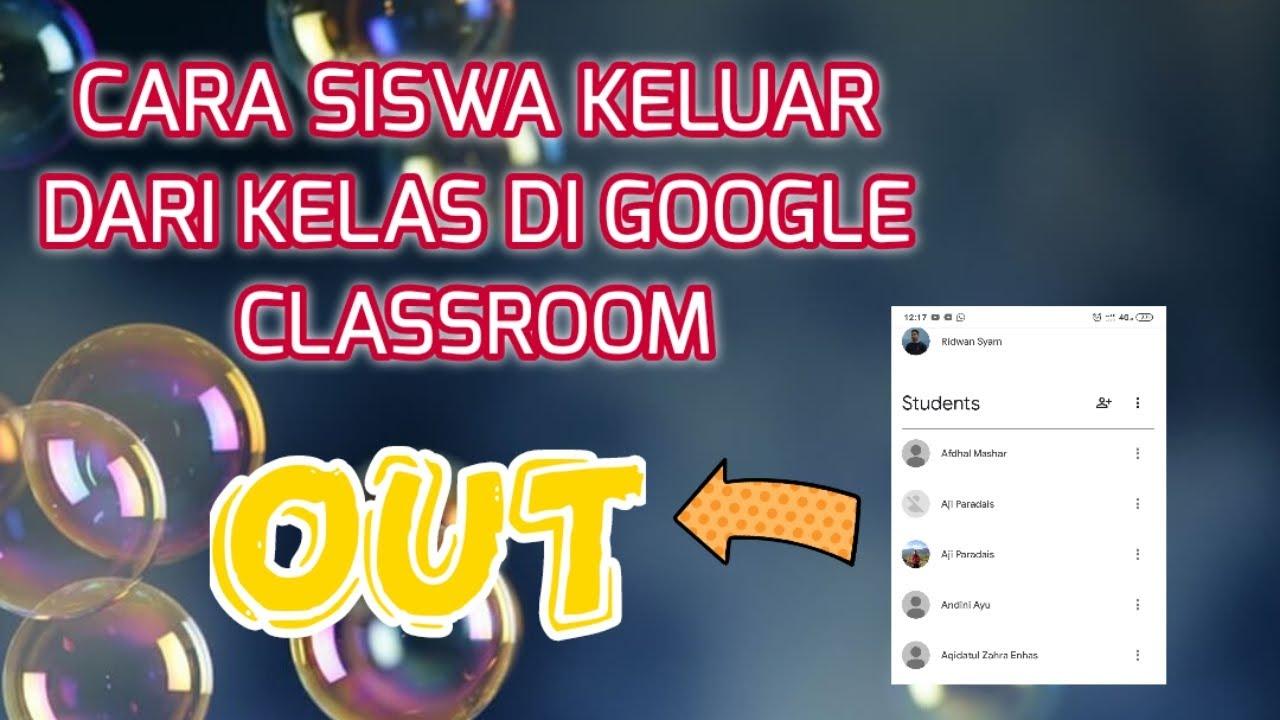 cara siswa keluar dari kelas guru di google classroom