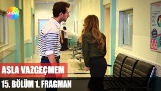 Asla Vazgeçmem 15.Bölüm 1.Fragman