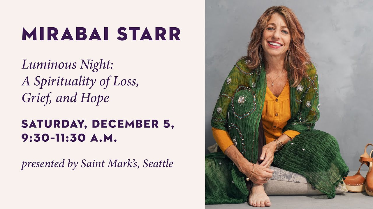 Mirabai Starr—Luminous Night: A Spirituality of Loss, Grief, and Hope