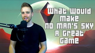 How to Make No Man's Sky a GREAT Game
