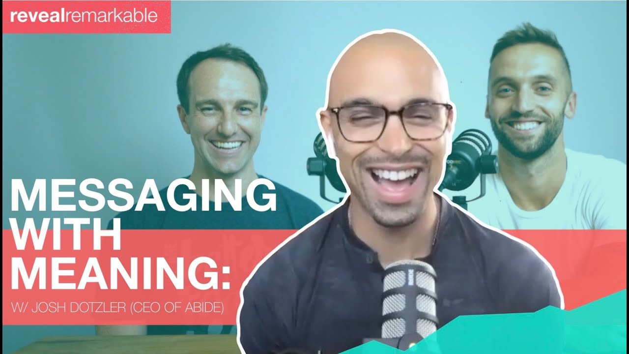 Messaging with Meaning: a conversation with Josh Dotzler (CEO of Abide) | Reveal Remarkable