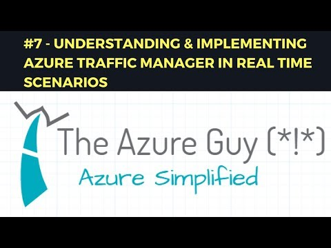 #7 - Understanding & Implementing Azure Traffic manager in real time scenarios