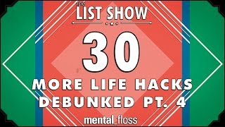 Repeat youtube video 30 More Life Hacks Debunked Pt. 4 - mental_floss List Show Ep. 404