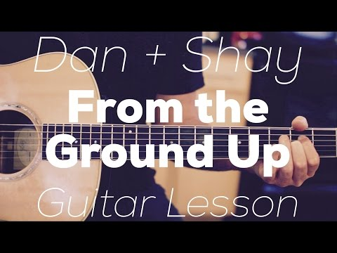 Dan + Shay - From The Ground Up - Guitar Lesson (Chords And Strumming)