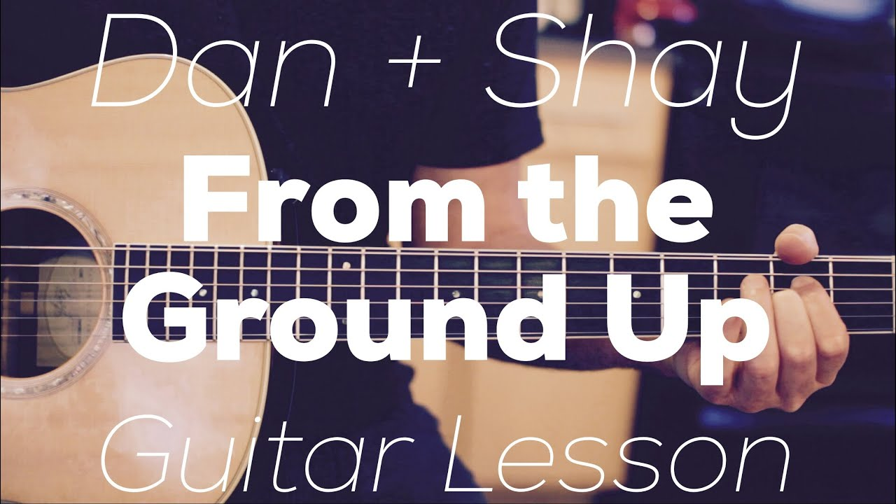 From The Ground Up dan + shay - from the ground up - guitar lesson (chords and strumming)