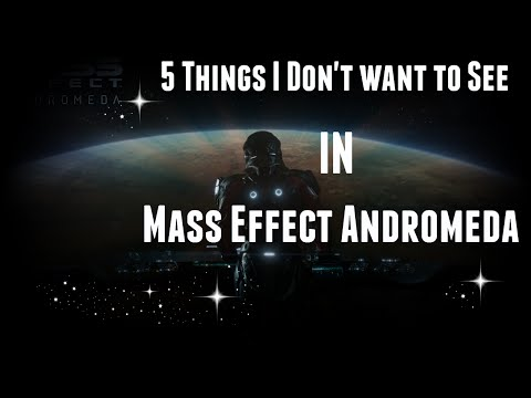 Mass Effect Andromeda - 5 Things I Don't Want to See in the New Mass Effect Game