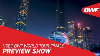 HSBC BWF World Tour Finals | Preview Show | BWF 2019