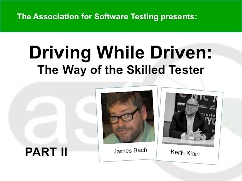 "AST Webinar ""Driving While Driven: The Way of the Skilled Tester"" PART II James Bach and Keith Klain"