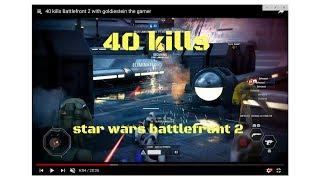 40 kills Battlefront 2 with goldiestein the gamer