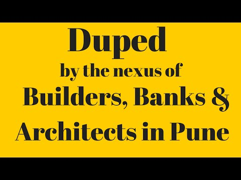 Duped by the nexus of Builders, Banks & Architects in Pune