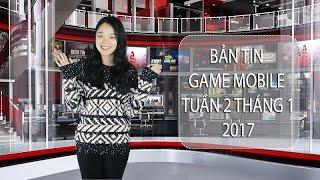 Bản tin Game Mobile tuần 2 tháng 1/2017 - Choáng váng với