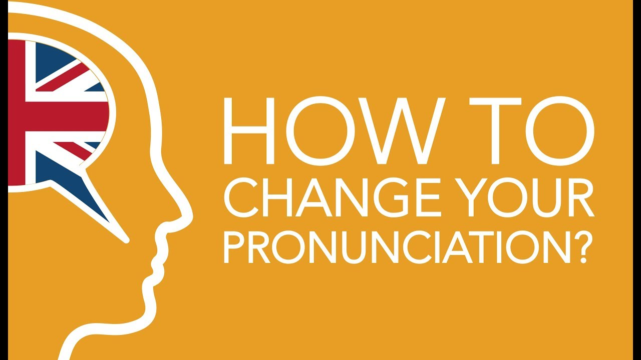 how to change your pronunciation youtube