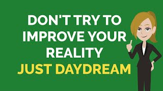 Abraham Hicks ~ Don't Try To Improve Your Reality, Just Daydream