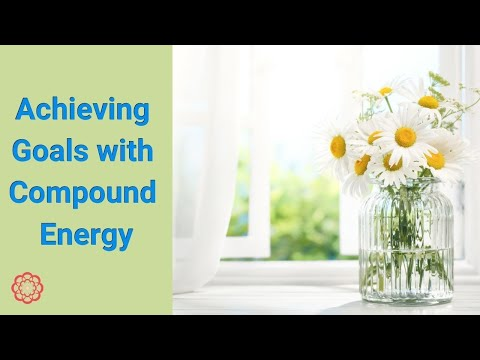 Achieving Goals with Compound Energy (Reiki and Other Energe