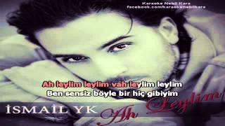 Ismayil YK - Ah Leylim (karaoke)