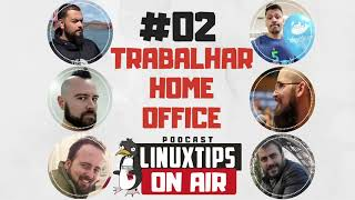 [ Podcast LINUXtips ON AIR ] - 02 - Trabalhar HOME OFFICE