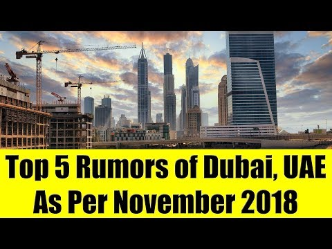 Top 5 Rumors & Realities of Dubai, UAE As Per November 2018
