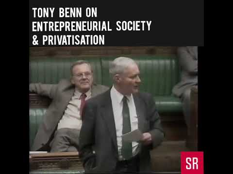 Tony Benn on Entrepreneurial Society and Privatisation