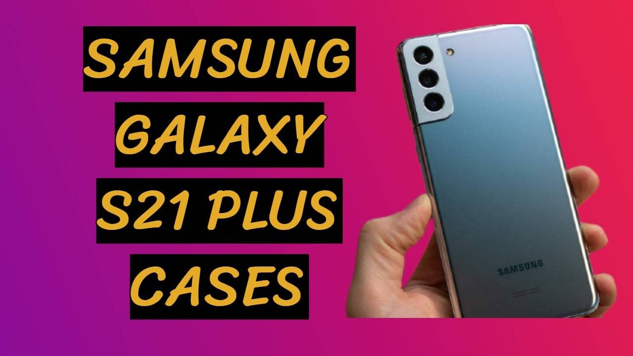 Top 10 Samsung Galaxy S21 Plus Cases for under 20$