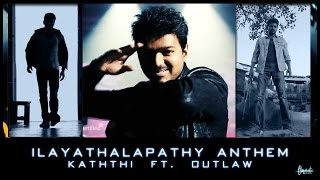 Ilayathalapathy Anthem - Kaththi ft. Outlaw (Fan Made)