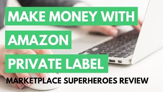 Marketplace superheroes review: how to make money with amazon private label