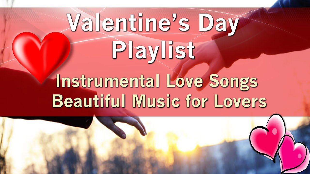 Valentine S Day Playlist Love Songs Beautiful Music For Lovers