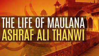 full life of maulana ashraf ali thanwi by sheikh mumtaz ul haq