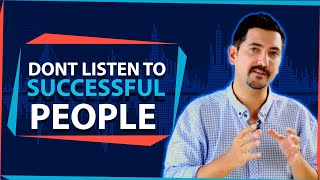 This Is Why You Shouldn't Listen To Successful People ✓
