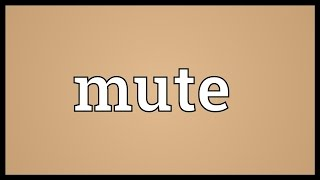 Mute Meaning